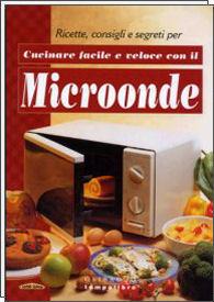 Cucinare facile e veloce con il microonde - Cucinare con il microonde whirlpool ...